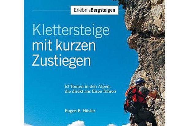 Klettersteige mit kurzen Zustiegen: 63 Touren in den Alpen, die direkt ans Eisen führen- ©Amazon.de